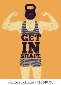 Get in Shape. Typographic Gym phrase vintage grunge poster design with strong man. Retro vector illustration.
