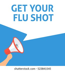 GET YOUR FLU SHOT Announcement. Hand Holding Megaphone With Speech Bubble. Flat Illustration