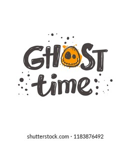 Ghost time. Halloween. Logo, icon and label for your design. Lettering. Celebration motivational slogan. Hand drawn vector illustration. Can be used for sticker, t-shirt, badge, card, poster, banner