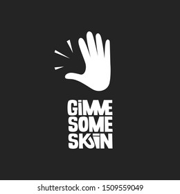 Gimme some skin vector lettering. Black and white illustration. Hand sketch. Inspirational quote. Friendly slang slogan. Positive phrase for lifestyle poster