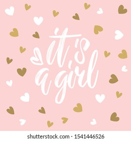 It's a girl. Hand drawn calligraphy and brush pen lettering on light pink background with white and golden hearts. Design for greeting card and invitation of baby shower, birthday, party poster