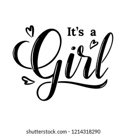 It's a girl modern lettering phrase with hearts. Cute ink vector invitation for a wonderful event. Kids badge tag icon. Inspirational quote card invitation banner, feminine calligraphy background.