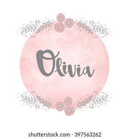 Girl name Olivia. Calligraphy lettering. Cute Floral pattern. Watercolor background