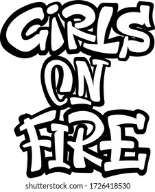 Girl On Fire feminist quote. Hand lettering illustration. Graffiti style. Isolated text.