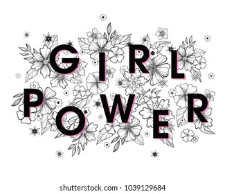 Girl Power - stylish print for t shirts, posters, cards and prints with flowers and floral elements.Feminism quote and woman motivational slogan.Woman's vector concept.