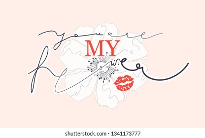 """Girl slogan for t shirt. Modern print for girls. Vector illustration. Fashion Slogan for T-shirt and apparels tee graphic. """"YOU ARE MY FLOWER"""" sign."""