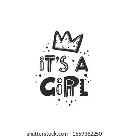 It's a girl stylized black ink lettering. Baby grunge style typography with crown and ink drops. Kids print for girl. Hand drawn phrase poster, decoration, banner design element