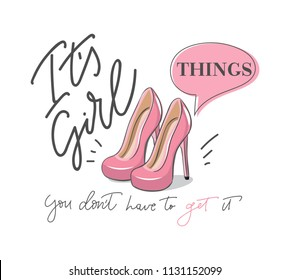 It's Girl things you don't have to get it poster with lettering and pink stylish pumps. Feminine  motivational and inspirational quote.