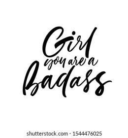 Girl you are a badass hand drawn brush calligraphy. Modern ink illustration isolated on white background. Feminism quote or saying about woman, girl, lady. Usable for poster, card, banner, t-shirt etc