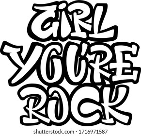 Girl you're Rock feminist text. Motivation quote. Hand lettering illustration created in a graffiti style.