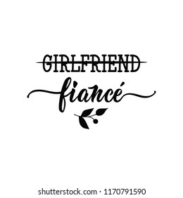 Girlfriend. Fiance. Lettering. Hand drawn vector illustration. element for flyers, banner, postcards and posters Modern calligraphy