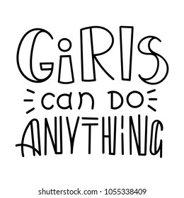 Girls can do anything. Hand drawn modern image with hand-lettering and decoration elements. Inspirational quote. Illustration for prints on t-shirts and bags, posters, cards.