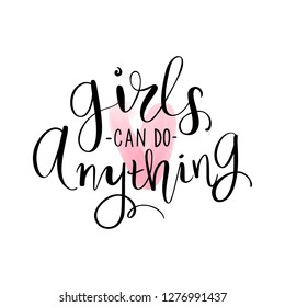 Girls can do anything - Vector hand drawn lettering phrase. Modern brush calligraphy. Motivation and inspiration quotes for photo overlays, greeting cards, t-shirt print, posters. Sassy quote.
