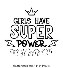 Girls have super power. Hand drawn lettering, black text isolated on white background. Motivating quotes about feminism, women and girls for stickers, print on clothes, posters.