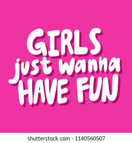 Girls just wanna have fun. Sticker for social media content. Vector hand drawn illustration design. Bubble pop art comic style poster, t shirt print, post card, video blog cover