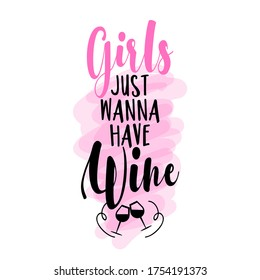 Girls just wanna have wine - Lettering inspiring calligraphy poster with text. Greeting card for hen party; womens day gift...