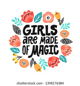 Girls are made of magic - hand written lettering quote, handdrawn flowers illustration. Feminism quote made in vector. Woman motivational slogan. Inscription for t shirts, posters, cards. Floral digit