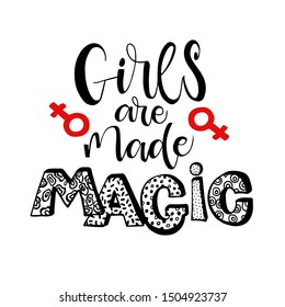 Girls are made  magic - hand written lettering quote. Feminism quote made in vector. Woman motivational slogan. Inscription for t shirts, posters, cards. Floral digit