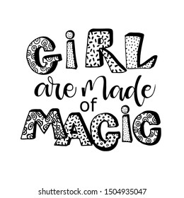 Girls are made of magic - hand written lettering quote. Feminism quote made in vector. Woman motivational slogan. Inscription for t shirts, posters, cards. Floral digit