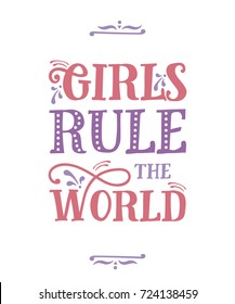 Girls rule the world. Funny quote. Hand drawn vintage illustration.