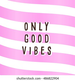 Girly pink background and short quote. Good vibes only phrase for print
