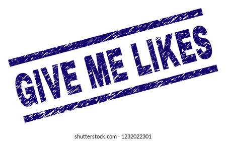 GIVE ME LIKES seal print with distress style. Blue vector rubber print of GIVE ME LIKES caption with retro texture. Text caption is placed between parallel lines.