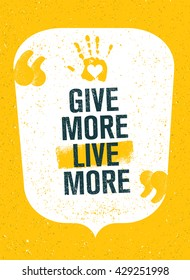 Give More Live More. Charity Inspiring Creative Motivation Quote Poster. Vector Typography Banner Design Concept On Grunge Background