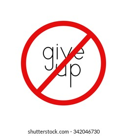 Give up prohibition sign. Black colored lettering give up inside red contoured circle with struck-through line. Design element. Concept of insoluble problem