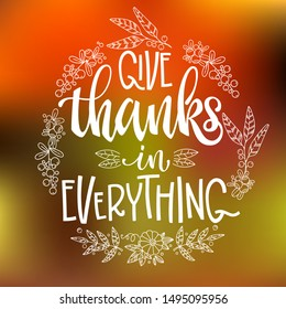 Give Thanks in Everything - quote. Thanksgiving dinner theme hand drawn lettering phrase. Vector design illustration. Logo, text design. Pumpkin, leaves, cotton design.  Orange background.