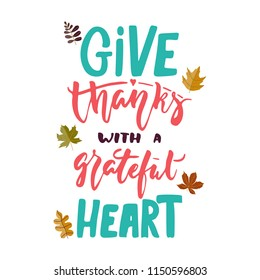 Give thanks with a grateful heart - hand drawn Autumn seasons Thanksgiving holiday lettering phrase with leaves on white background. Fun brush ink vector for banners, greeting card, poster design