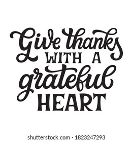 Give thanks with a grateful heart. Hand lettering quote isolated on white background. Thanksgiving vector typography for posters, cards, home decorations