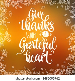 Give thanks with a Grateful Heart - quote. Thanksgiving dinner theme hand drawn lettering phrase. Vector design illustration. Logo, text design. Pumpkin, leaves, cotton design.  Orange background.