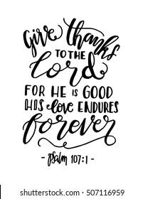 give thanks to the lord for he is good his love endures forever. Hand Lettered quote. Bible Verse. Modern calligraphy