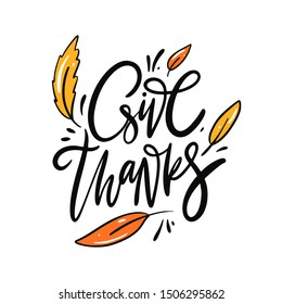 Give Thanks phrase. Thanksgiving holiday. Isolated on white background. Hand drawn vector illustration.