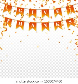 Give Thanks text on autumn garland. Bright greeting decoration for Happy Thanksgiving Day. Carnival garland with color flags and confetti. Autumn party design. Vector illustration.