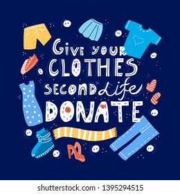 Give your clothes second life. Donate - cute hand drawn lettering quote with different elements as pants, shoes, dress, shorts, T-shirt. Clothes donation. Vector illustration