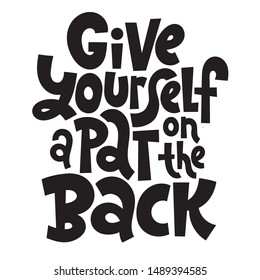 Give yourself a pat on the back. Unique hand-written quote for inspiration and self-development. Vector lettering template for social networks, blogs, printing, t-shirt, gift, postcard.