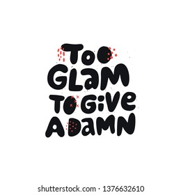 Too glam to give a damn girl power quote. Scandinavian style black lettering. Stylized flat hand drawn typography with abstract doodles. T-shirt print, postcard design