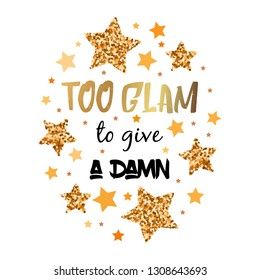 Too glam to give a damn. Hand drawn motivation, inspiration phrase. Isolated print.