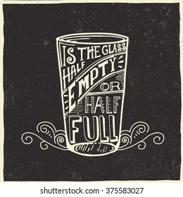 Is the glass half empty or half full? -  vector typography. Lettering made by hand. Hand drawn illustration for postcard, poster.Cause for optimism (half full) or pessimism (half empty).