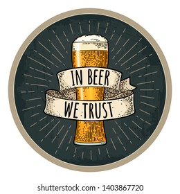 Glass with ribbon. Handwriting lettering in beer we trust. Vector vintage engraving illustration on dark circle. Advertising design for coaster