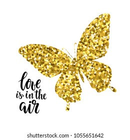 Glittering butterfly with text love is in the air Hand drawn calligraphy and brush pen lettering design for holiday greeting card and invitation of wedding, Valentine s day, mother s day, birthday