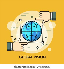 Globe inside frame of selection tool and two hands. Concept of global vision, international monitoring, watch, surveillance and observation. Modern vector illustration in thin line style for website.