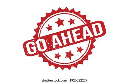 Go Ahead Rubber Grunge Stamp Seal Vector Illustration