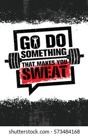 Go Do Something That Makes You Sweat. Workout and Fitness Gym Design Element Concept. Creative Custom Speech Bubble Vector Sign With Barbell Icon On Grunge Background