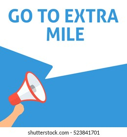 GO TO EXTRA MILE Announcement. Hand Holding Megaphone With Speech Bubble. Flat Illustration