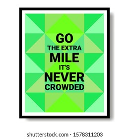 Go The Extra Mile, It's Never Crowded Quote. An Inspiring Motivational Life Quote For Banner Design, Wall Art, Social Media Post, Poster On Modern Frame. –Vector