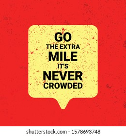 Go The Extra Mile, It's Never Crowded Quote. An Inspiring Motivational Life Quote For Banner Design, Wall Art, Social Media Post, Poster, Sticker And T-Shirt  On Grunge Background. –Vector