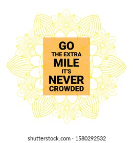 Go The Extra Mile, It's Never Crowded Quote. An Inspiring Motivational Life Quote For Banner Design, Wall Art, Social Media Post, Poster, Sticker And T-Shirt  On  Doodle Flower Background