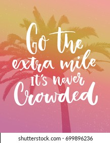 Go the extra mile, it's never crowded. Motivation quote about progress and dreams on pink vintage background with palm silhouette. Inspirational typography poster